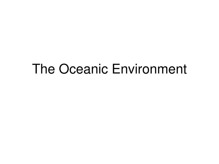 The oceanic environment