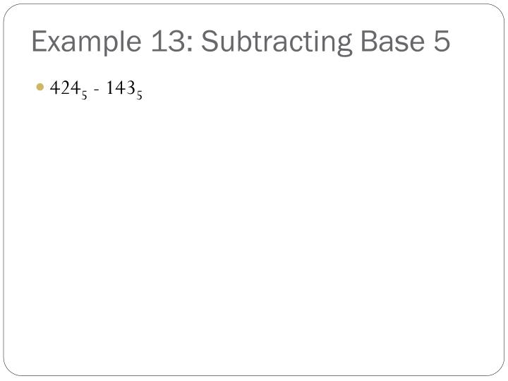 Example 13: Subtracting Base 5