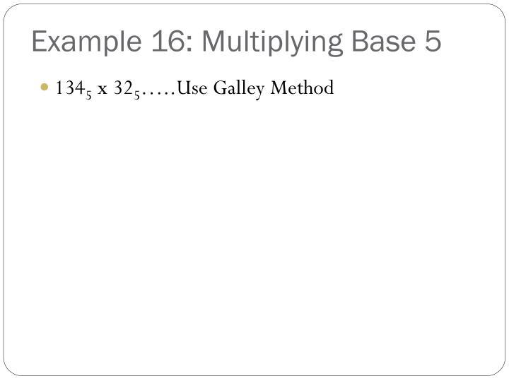 Example 16: Multiplying Base 5