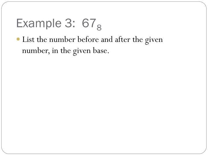 Example 3:  67