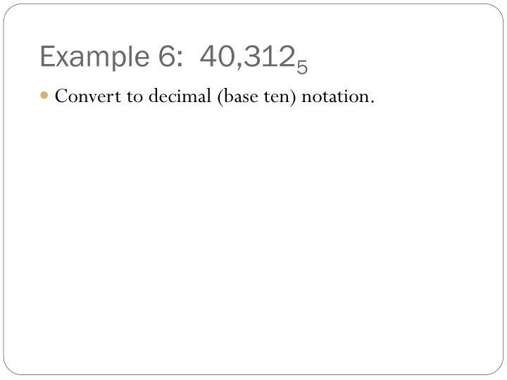 Example 6:  40,312