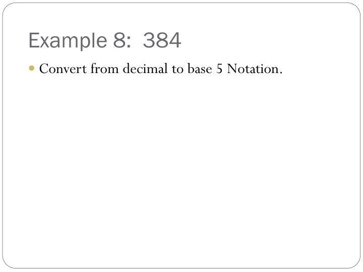 Example 8:  384