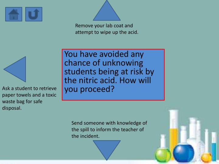 Remove your lab coat and attempt to wipe up the acid.