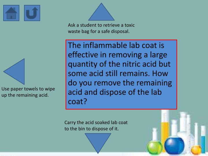 Ask a student to retrieve a toxic waste bag for a safe disposal.