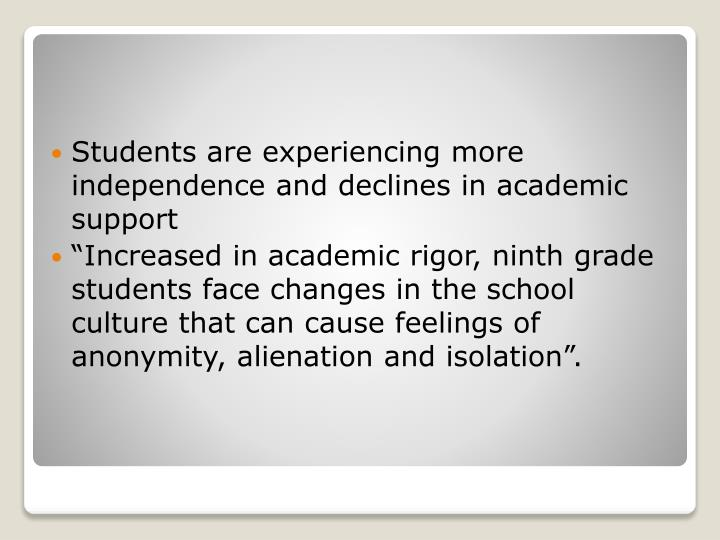 Students are experiencing more independence and declines in academic support