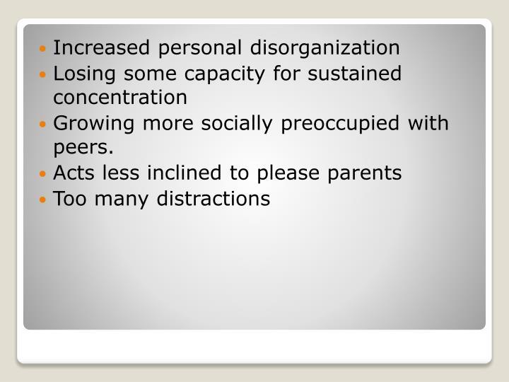 Increased personal disorganization