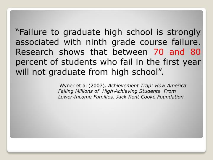"""""""Failure to graduate high school is strongly associated with ninth grade course failure. Research shows that between"""
