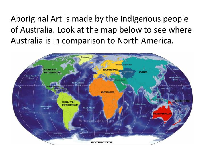 Aboriginal Art is made by the Indigenous people of Australia.