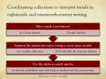coordinating collections to interpret trends in eighteenth and nineteenth century writing
