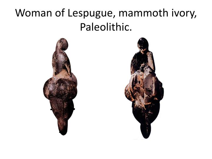 Woman of Lespugue, mammoth ivory, Paleolithic.