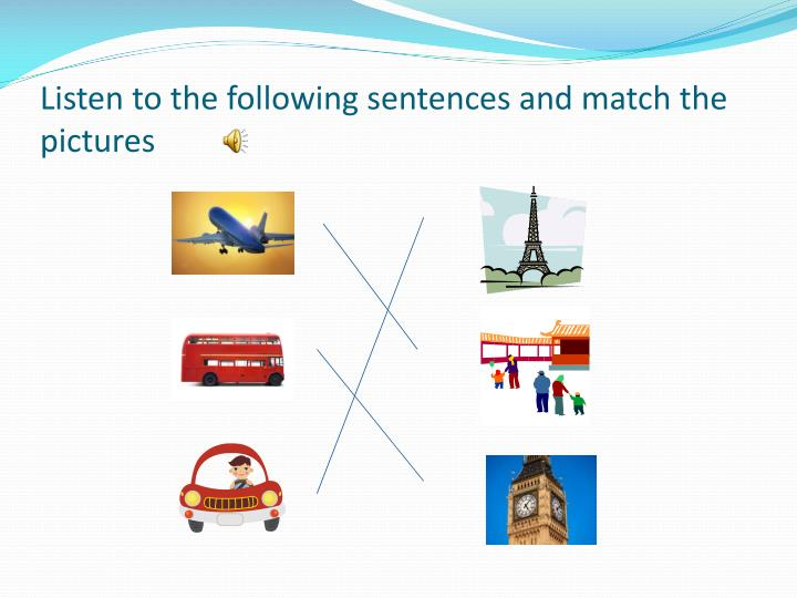 Listen to the following sentences and match the pictures