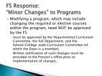 fs response minor changes to programs