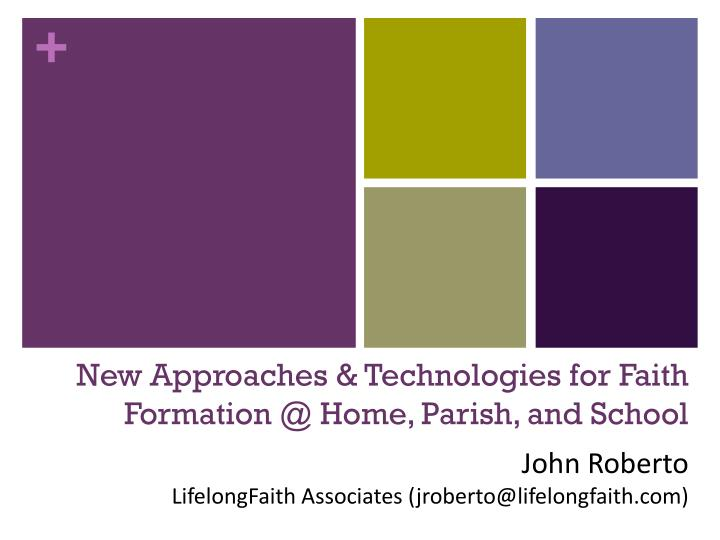 new approaches technologies for faith formation @ home parish and school