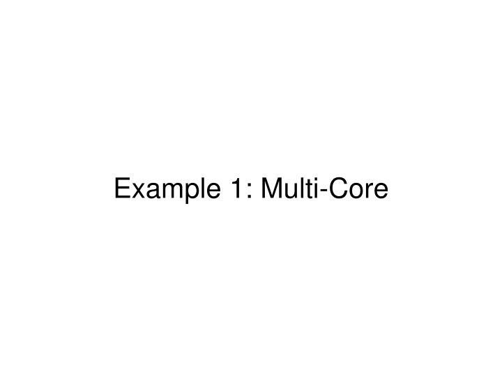 Example 1: Multi-Core