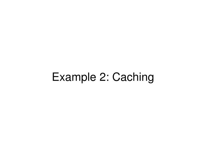 Example 2: Caching