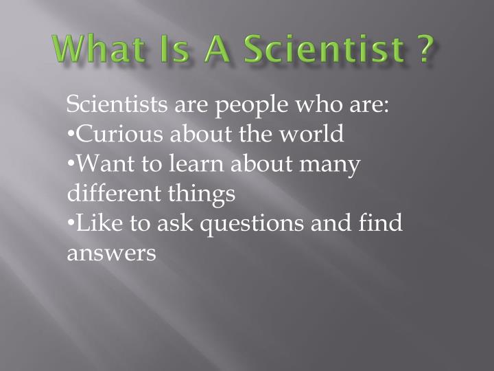 What is a scientist1
