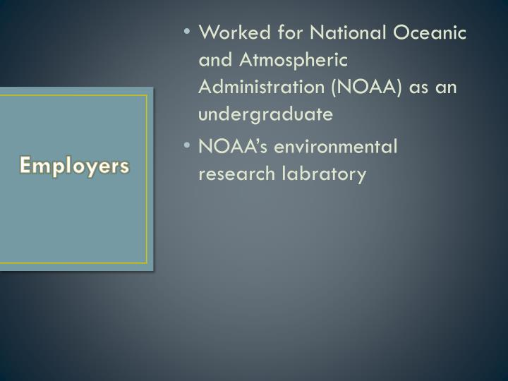Worked for National Oceanic and Atmospheric Administration (NOAA) as an undergraduate