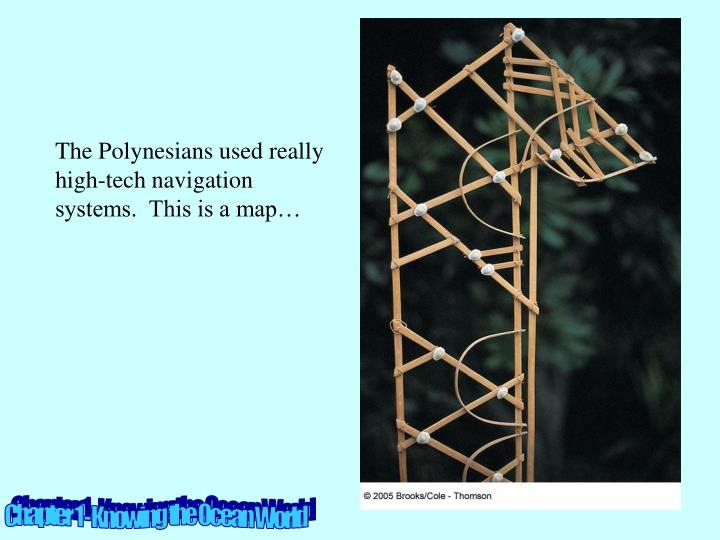 The Polynesians used really high-tech navigation systems.  This is a map…