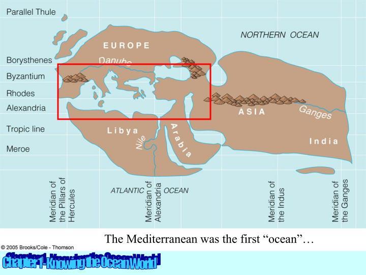 "The Mediterranean was the first ""ocean""…"