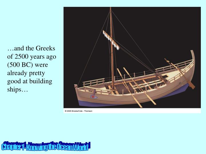 …and the Greeks of 2500 years ago (500 BC) were already pretty good at building ships…