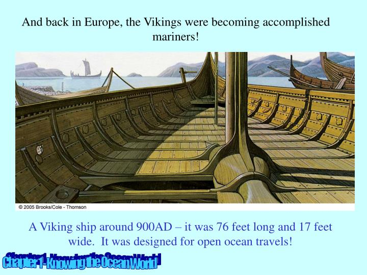 And back in Europe, the Vikings were becoming accomplished mariners!