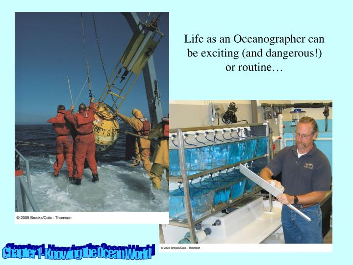 Life as an Oceanographer can be exciting (and dangerous!) or routine…