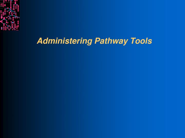 Administering pathway tools