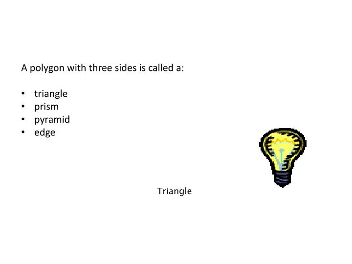 A polygon with three sides is called a: