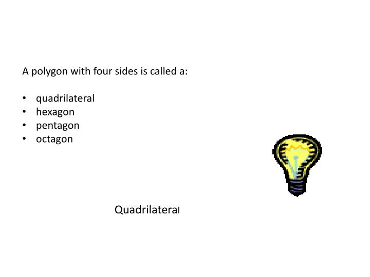 A polygon with four sides is called a: