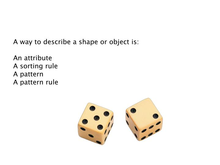 A way to describe a shape or object is: