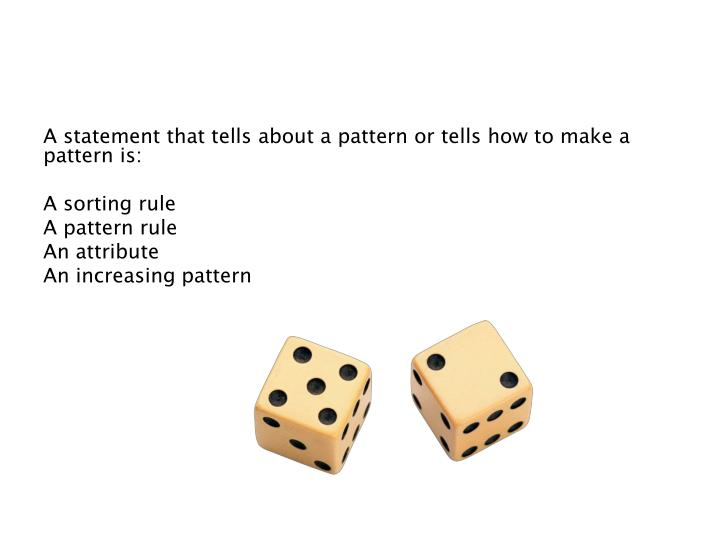 A statement that tells about a pattern or tells how to make a pattern is: