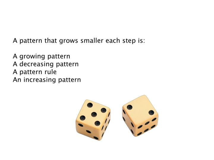 A pattern that grows smaller each step is: