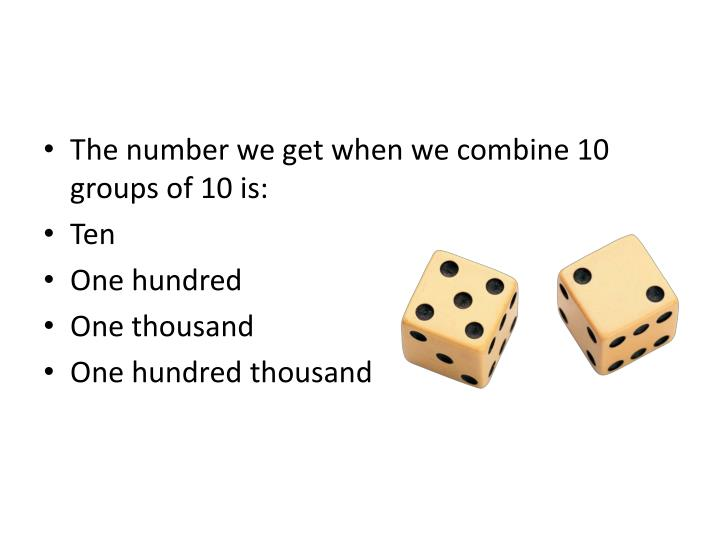The number we get when we combine 10 groups of 10 is: