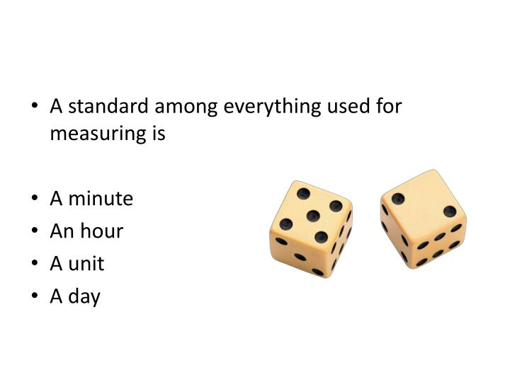 A standard among everything used for measuring is