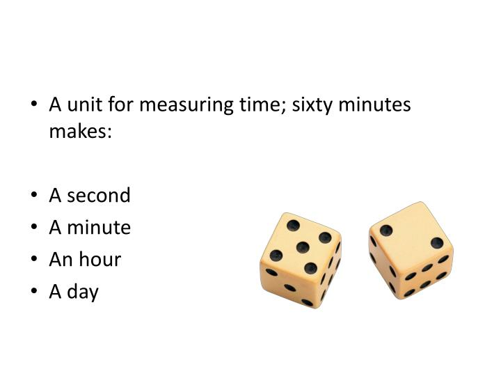 A unit for measuring time; sixty minutes makes:
