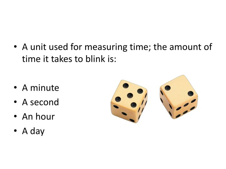 A unit used for measuring time; the amount of time it takes to blink is: