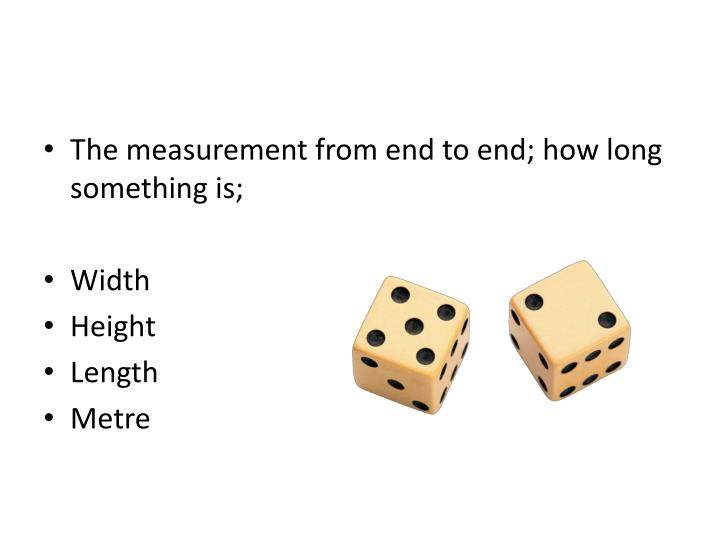 The measurement from end to end; how long something is;