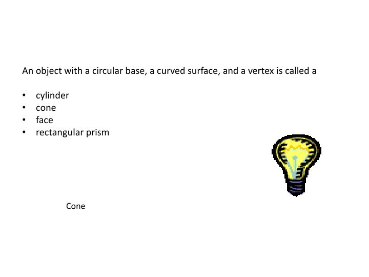 An object with a circular base, a curved surface, and a vertex is called a