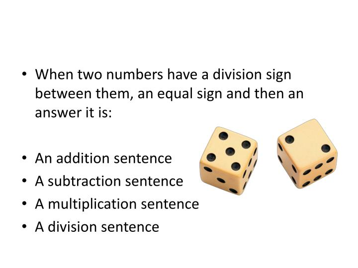 When two numbers have a division sign between them, an equal sign and then an answer it is: