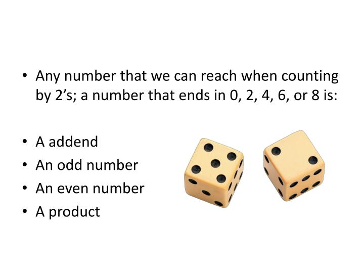 Any number that we can reach when counting by 2's; a number that ends in 0, 2, 4, 6, or 8 is: