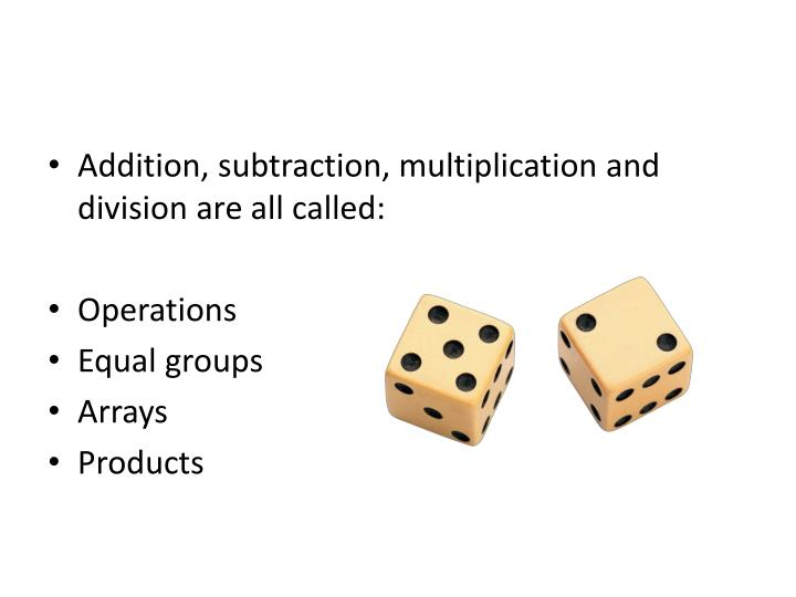 Addition, subtraction, multiplication and division are all called: