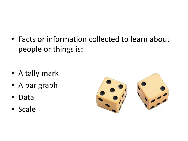 Facts or information collected to learn about people or things is: