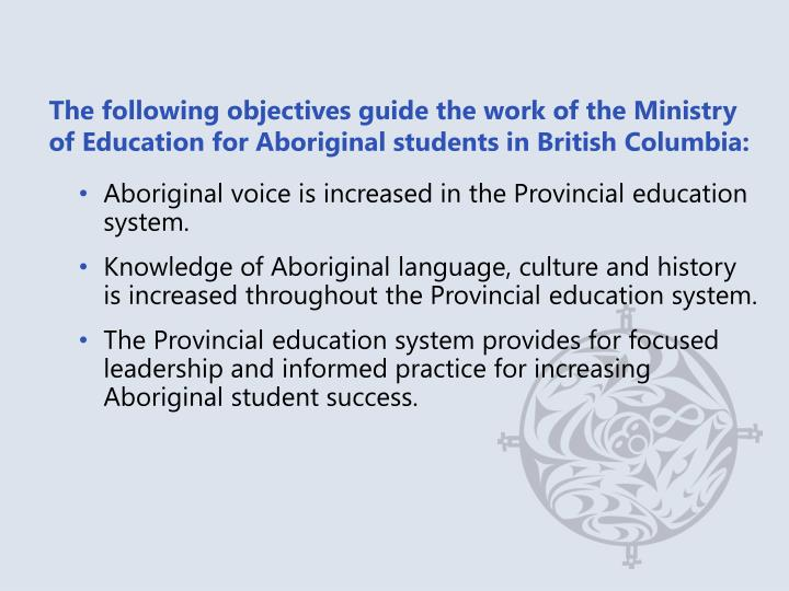 The following objectives guide the work of the Ministry of Education for Aboriginal students in British