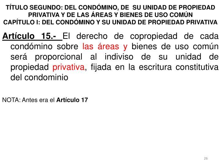 TÍTULO SEGUNDO: DEL CONDÓMINO, DE  SU UNIDAD DE PROPIEDAD PRIVATIVA Y DE LAS ÁREAS Y BIENES DE USO COMÚN