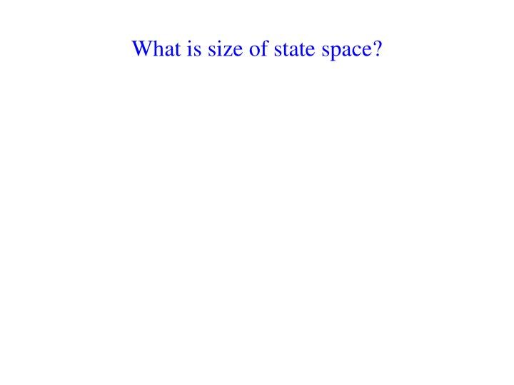 What is size of state space?