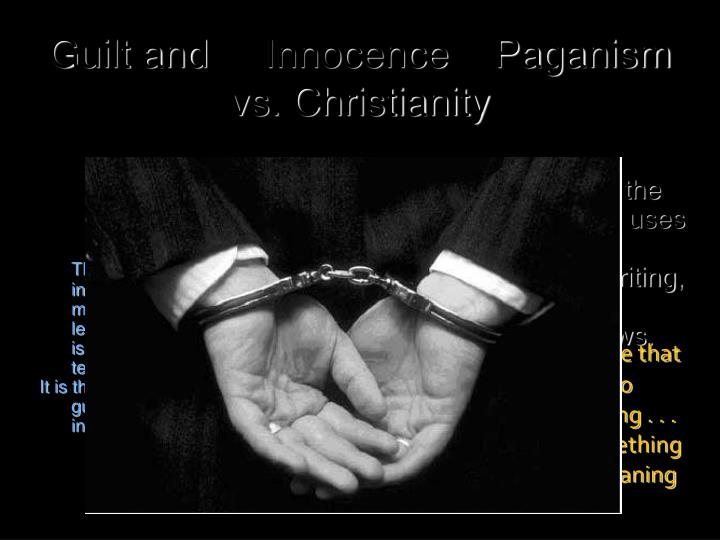 Guilt and 	Innocence    Paganism vs. Christianity