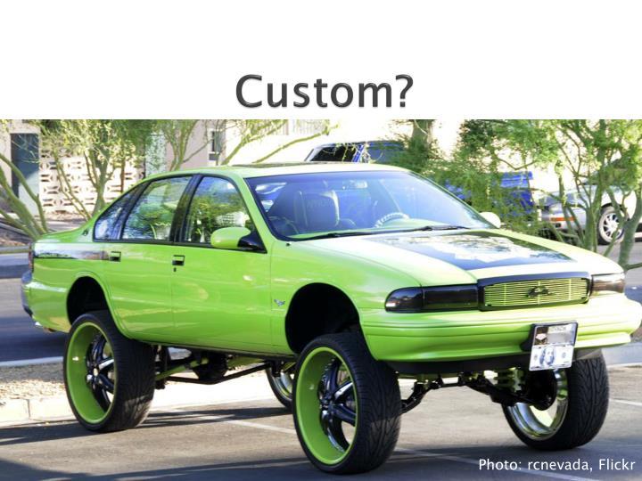 Custom?