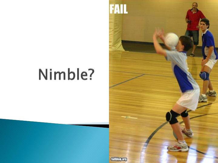 Nimble?