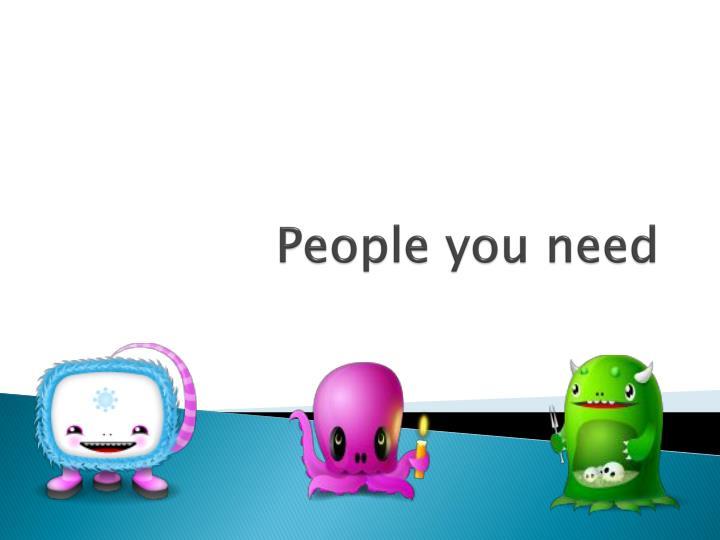 People you need