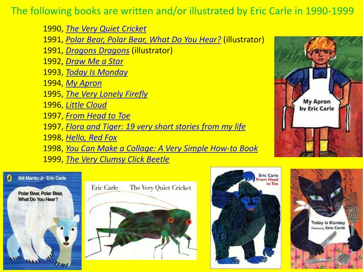 The following books are written and/or illustrated by Eric Carle in 1990-1999